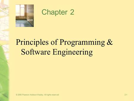 © 2006 Pearson Addison-Wesley. All rights reserved2-1 Chapter 2 Principles of Programming & Software Engineering.