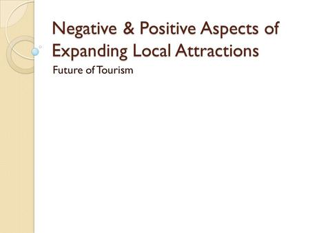 Negative & Positive Aspects of Expanding Local Attractions