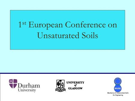 1 st European Conference on Unsaturated Soils. TC6 ISSMGE Meeting, Phoenix, USA, April 2006 Dr Domenico Gallipoli, Durham University Conference Rationale.