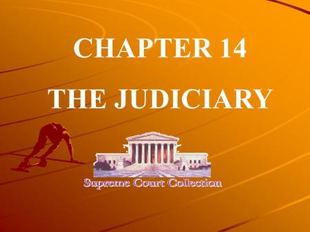CHAPTER 14 THE JUDICIARY. This chapter introduces you to the final branch of American government: the courts.