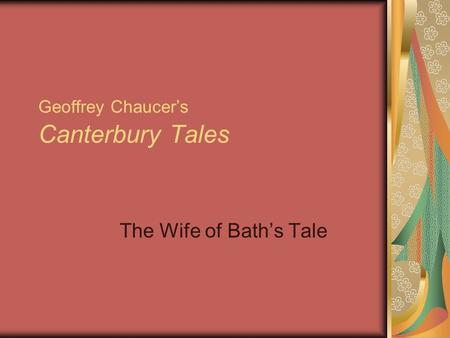 Geoffrey Chaucer's Canterbury Tales The Wife of Bath's Tale.