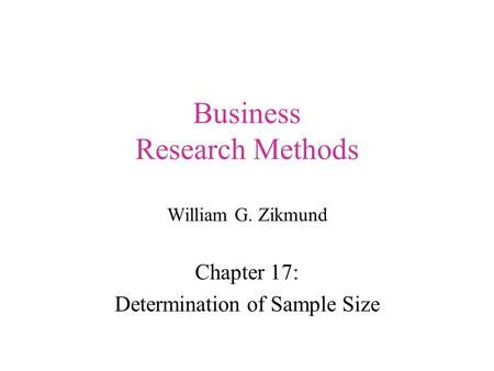 Business Research Methods William G. Zikmund Chapter 17: Determination of Sample Size.