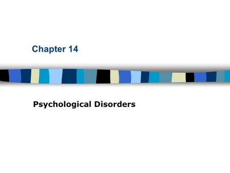 Chapter 14 Psychological Disorders. Table of Contents Abnormal Behavior The medical model What is abnormal behavior? –3 criteria Deviant Maladaptive Causing.