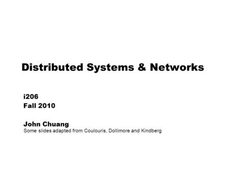 Distributed Systems & Networks i206 Fall 2010 John Chuang Some slides adapted from Coulouris, Dollimore and Kindberg.
