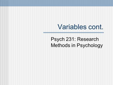 Variables cont. Psych 231: Research Methods in Psychology.