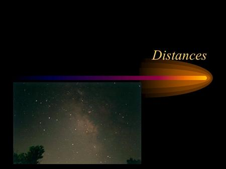 Distances. Parallax Near objects appear to move more than far objects against a distant horizon. Trigonometric parallax is used to measure distance to.