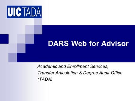 DARS Web for Advisor Academic and Enrollment Services, Transfer Articulation & Degree Audit Office (TADA)