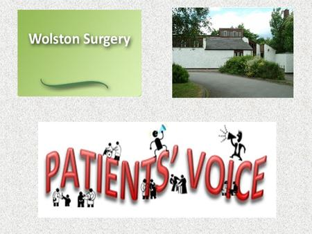 Wolston Surgery would like to know how we can improve our service to you and about how you perceive our surgery and staff; To help us with this we set.