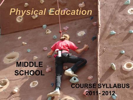 COURSE SYLLABUS 2011- 2012 MIDDLE SCHOOL. The course is designed to provide a healthy and caring environment where students can develop competency in.