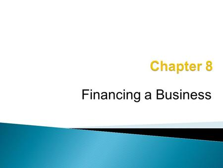 Financing a Business. When starting a business, an entrepreneur must combine: o 1. Human Resources— Employees and Managers o 2. Natural Resources—Products.