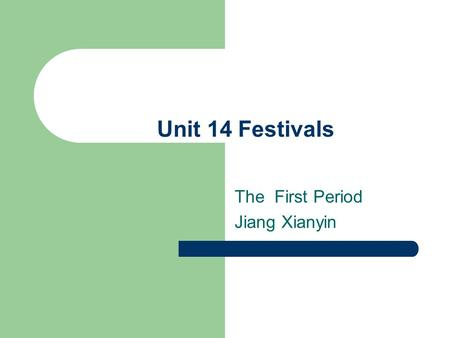 Unit 14 Festivals The First Period Jiang Xianyin.