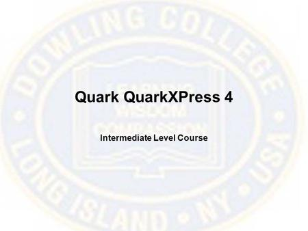 Quark QuarkXPress 4 Intermediate Level Course. Working with Master Pages The Document Layout Palette allows you to add, delete, and move document and.