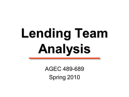 Lending Team Analysis AGEC 489-689 Spring 2010. Factors to Consider Credit scores assessing the borrower's existing credit history. Business plan and.
