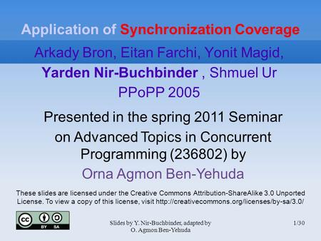 Slides by Y. Nir-Buchbinder, adapted by O. Agmon Ben-Yehuda 1/30 Application of Synchronization Coverage Arkady Bron, Eitan Farchi, Yonit Magid, Yarden.