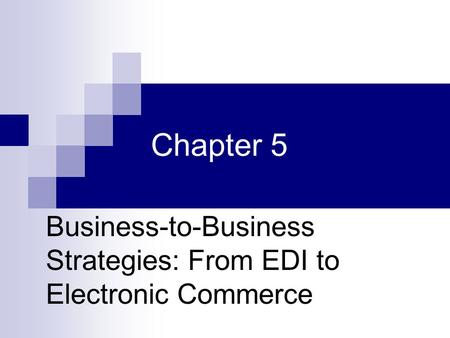 Business-to-Business Strategies: From EDI to Electronic Commerce