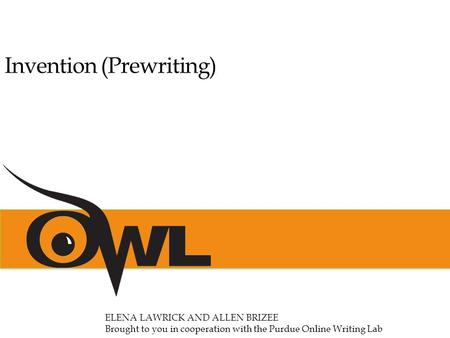 Invention (Prewriting) ELENA LAWRICK AND ALLEN BRIZEE Brought to you in cooperation with the Purdue Online Writing Lab.