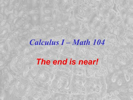Calculus I – Math 104 The end is near!. 1. Limits: Series give a good idea of the behavior of functions in the neighborhood of 0: We know for other reasons.