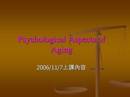 Psychological Aspects <strong>of</strong> <strong>Aging</strong> 2006/11/7上課內容