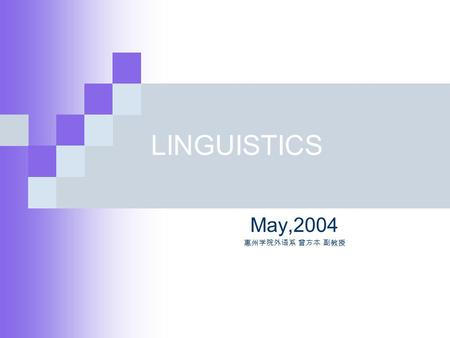 LINGUISTICS May,2004 惠州学院外语系 曾方本 副教授 Chapter one INTRODUCTION 1.What is linguistics? 1.What is linguistics? the scientific study of <strong>language</strong> the scientific.