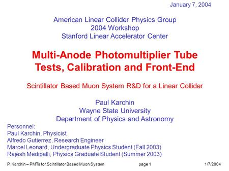 P. Karchin – PMTs for Scintillator Based Muon Systempage 11/7/2004 January 7, 2004 American Linear Collider Physics Group 2004 Workshop Stanford Linear.