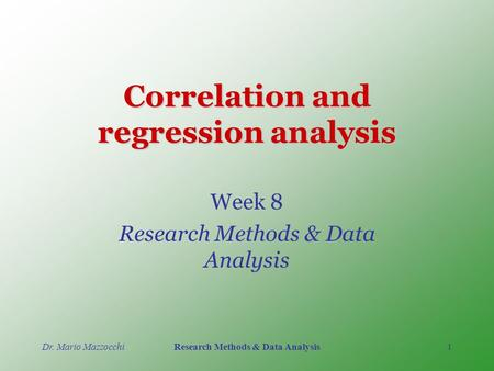 Dr. Mario MazzocchiResearch Methods & Data Analysis1 Correlation and regression analysis Week 8 Research Methods & Data Analysis.