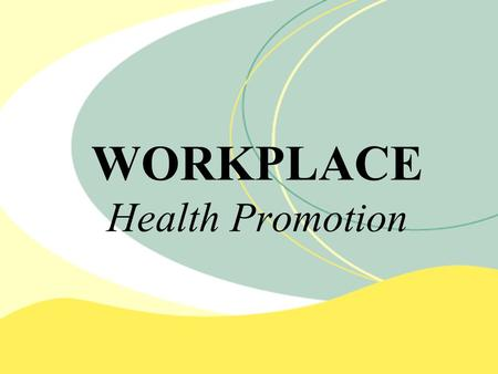WORKPLACE Health Promotion. What is Workplace Health Promotion? A voluntary process which businesses can use to assist in meeting: Business goals Legislative.
