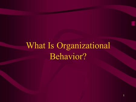 1 What Is Organizational Behavior?. 2 Learning Objectives Define organizational behavior (OB) Describe what managers do Explain the value of studying.