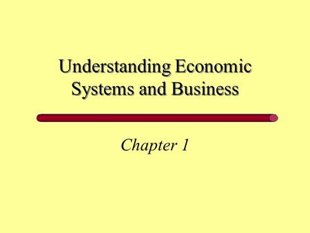 Understanding Economic Systems and Business Chapter 1.