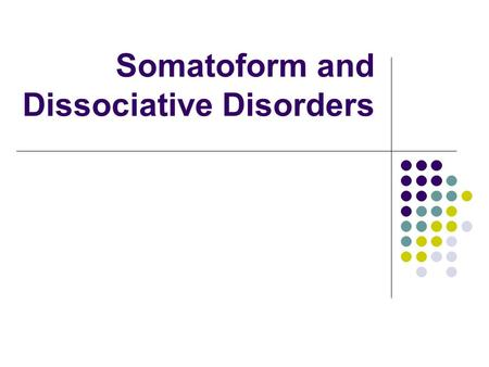 Somatoform and Dissociative Disorders. Somatoform Disorders Concerns with appearance or functioning of body Absence of medical condition 1. Hypochondriasis.