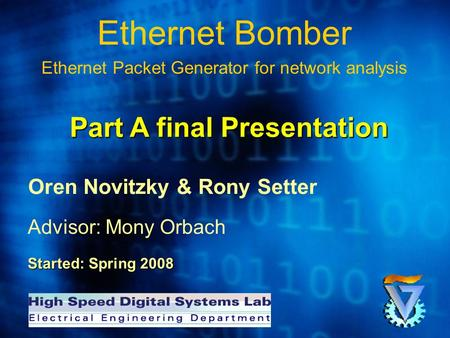 Ethernet Bomber Ethernet Packet Generator for network analysis Oren Novitzky & Rony Setter Advisor: Mony Orbach Started: Spring 2008 Part A final Presentation.
