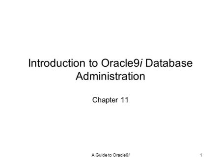 A Guide to Oracle9i1 Introduction to Oracle9i Database Administration Chapter 11.