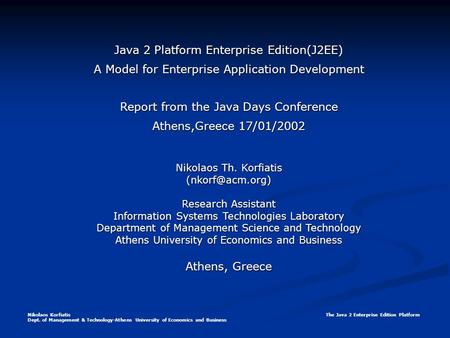 Nikolaos Korfiatis The Java 2 Enterprise Edition Platform Dept. of Management & Technology-Athens University of Economics and Business Java 2 Platform.