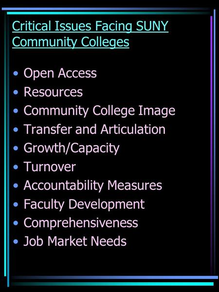 Critical Issues Facing SUNY Community Colleges Open Access Resources Community College Image Transfer and Articulation Growth/Capacity Turnover Accountability.