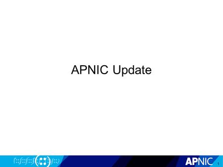 "APNIC Update 1. 2 3 IPv4 Exhaustion Reached ""Final /8"" on 15 April 2011 103.0.0.0/8 New allocation policy activated Up to /22 per member From 15 April."