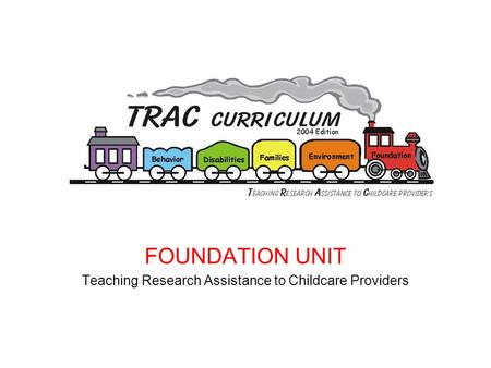 FOUNDATION UNIT Teaching Research Assistance to Childcare Providers.