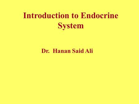 Introduction to Endocrine System Dr. Hanan Said Ali.