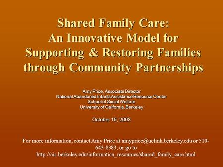 Shared Family Care: An Innovative Model for Supporting & Restoring Families through Community Partnerships Amy Price, Associate Director National Abandoned.