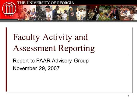 1 Faculty Activity and Assessment Reporting Report to FAAR Advisory Group November 29, 2007.