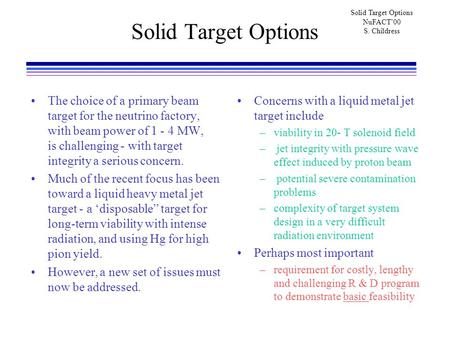 Solid Target Options NuFACT'00 S. Childress Solid Target Options The choice of a primary beam target for the neutrino factory, with beam power of 1 - 4.