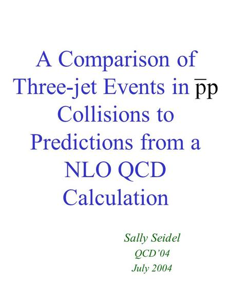A Comparison of Three-jet Events in p Collisions to Predictions from a NLO QCD Calculation Sally Seidel QCD'04 July 2004.