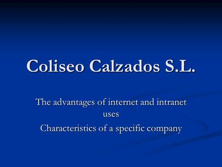 Coliseo Calzados S.L. The advantages of internet and intranet uses Characteristics of a specific company.