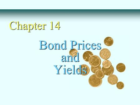 Bond Prices and Yields Chapter 14. Face or par value Coupon rate - Zero coupon bond Compounding and payments - Accrued Interest Indenture Bond Characteristics.