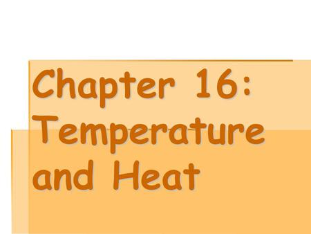 Chapter 16: Temperature and Heat. Heat Thermal energy that flows from something of high temp. to something of low temp. Warm  Cold Metric unit  Joules.