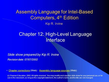 Assembly <strong>Language</strong> for Intel-Based Computers, 4 th Edition Chapter 12: High-Level <strong>Language</strong> Interface (<strong>c</strong>) Pearson Education, 2002. All rights reserved. You.