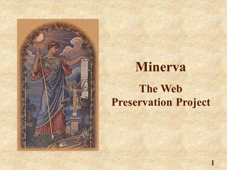 1 Minerva The Web Preservation Project. 2 Team Members Library of Congress Roger Adkins Cassy Ammen Allene Hayes Melissa Levine Diane Kresh Jane Mandelbaum.
