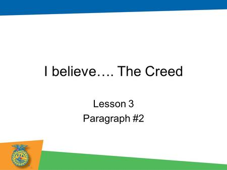 I believe…. The Creed Lesson 3 Paragraph #2.