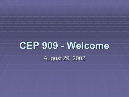 CEP 909 - Welcome August 29, 2002. Matthew J. Koehler August 29, 2002CEP 909 - Cognition and Technology Who's Who?  Team up with someone you don't know.