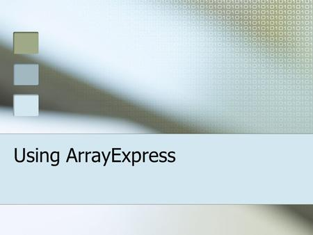 Using ArrayExpress. ArrayExpress is an international public repository for well-annotated microarray data, including gene expression, comparative genomic.