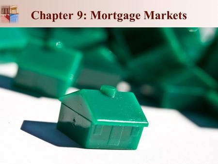 Chapter 9: Mortgage Markets
