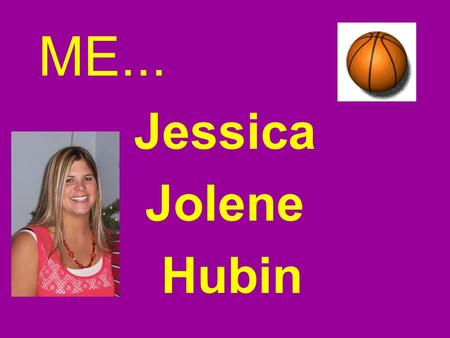 ME... Jessica Jolene Hubin. A Little About Me Raised in Dighton, Kansas I am 22 years old I have one younger sister I'm a Lifeguard.
